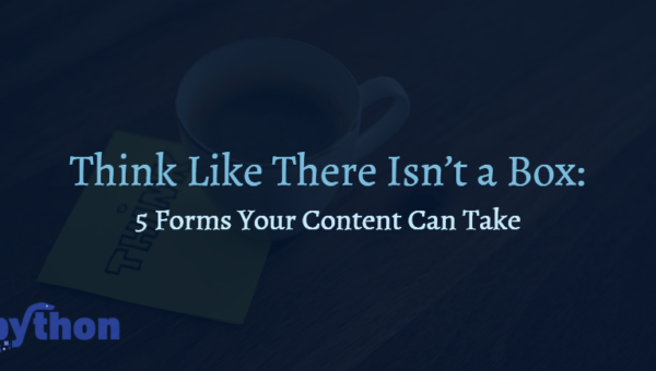 Think Like There Isn't a Box: 5 Forms Your Content Can Take